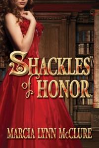 Shackles of Honor by Marcia Lynn McClure