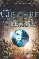 YA Review: The Girl of Fire and Thorns – Acts of a Higher Power and Acts of Your Own Power