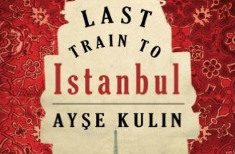 Last Train to Istanbul: A Wonderful Turkish Novel