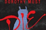 YA Book Review: Dorothy Must Die – A Dark Reimagining of a Classic Story