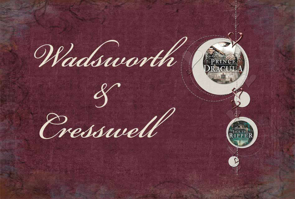 Wadsworth and Cresswell, Hunting Prince Dracula, Stalking Jack the Ripper, Romance, Gothic Romance, Literary Romantic Moment