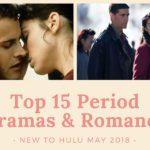 Top 15 Best Period Dramas & Romances New to Hulu May 2018