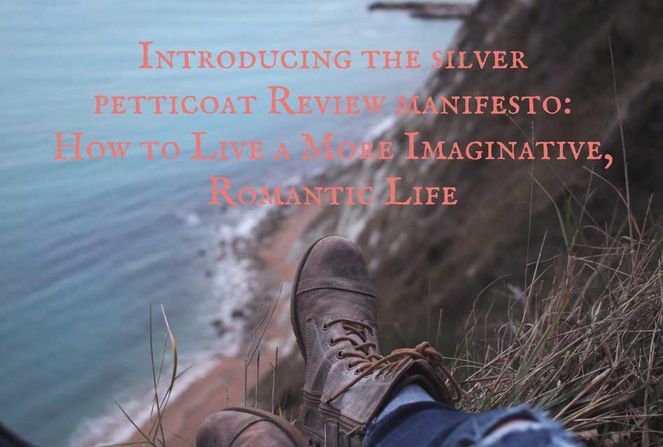 Our New Manifesto: How to Live a More Imaginative, Romantic Life; The Silver Petticoat Review - Romance in Entertainment