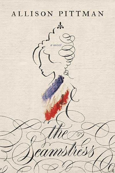 The Seamstress book cover; 10 Things You Didn't Know about the Real Marie Antoinette - A Guest Post By Allison Pittman