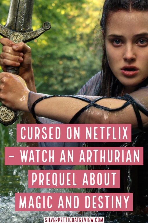 Cursed on Netflix – Watch an Arthurian Prequel about Magic and Destiny - Pinterest Image