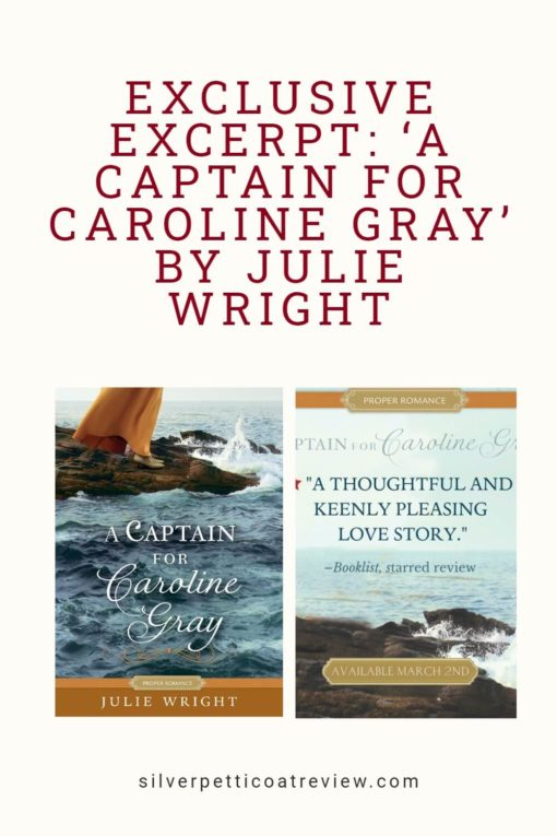 Exclusive Excerpt: A Captain for Caroline Gray by Julie Wright; Pinterest image